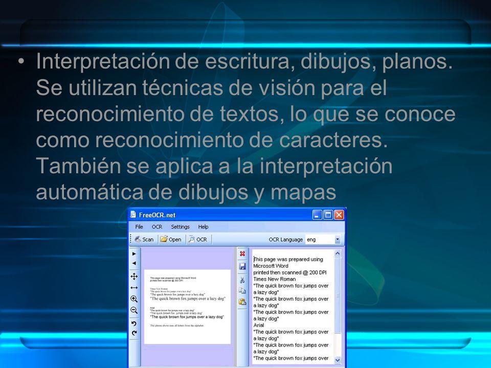 Interpretación de escritura, dibujos, planos. Se utilizan técnicas de visión para el reconocimiento de textos, lo que se conoce como reconocimiento de
