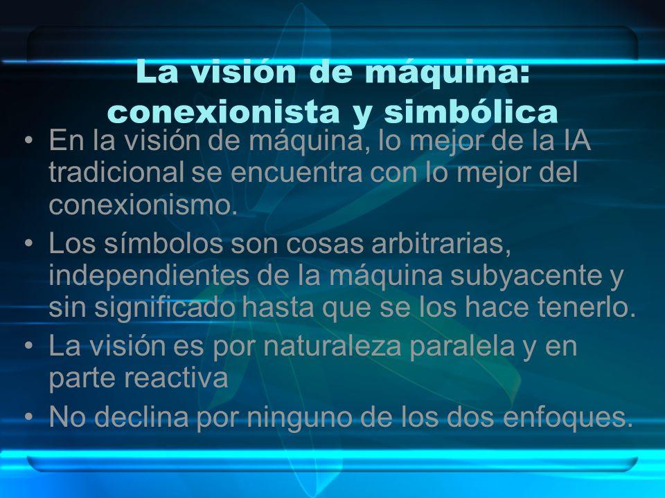 La visión de máquina: conexionista y simbólica En la visión de máquina, lo mejor de la IA tradicional se encuentra con lo mejor del conexionismo. Los