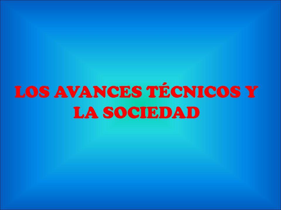LOS AVANCES TÉCNICOS Y LA SOCIEDAD