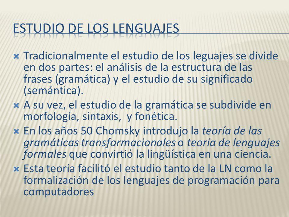 Tradicionalmente el estudio de los leguajes se divide en dos partes: el análisis de la estructura de las frases (gramática) y el estudio de su signifi