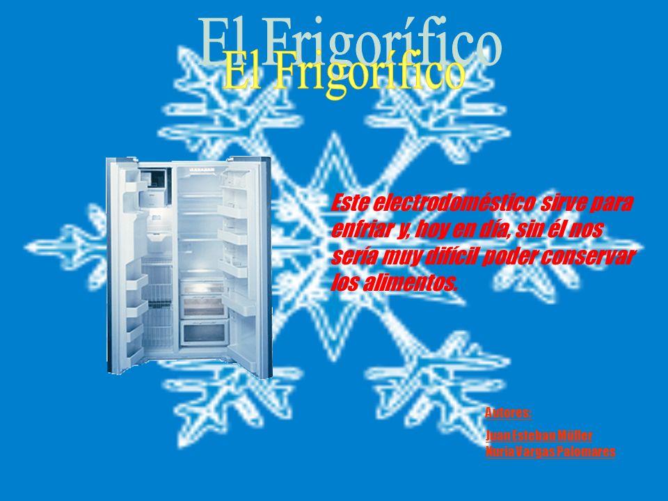 Este electrodoméstico sirve para enfriar y, hoy en día, sin él nos sería muy difícil poder conservar los alimentos. Autores: Juan Esteban Müller Nuria