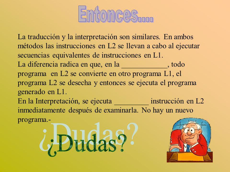 La traducción y la interpretación son similares. En ambos métodos las instrucciones en L2 se llevan a cabo al ejecutar secuencias equivalentes de inst