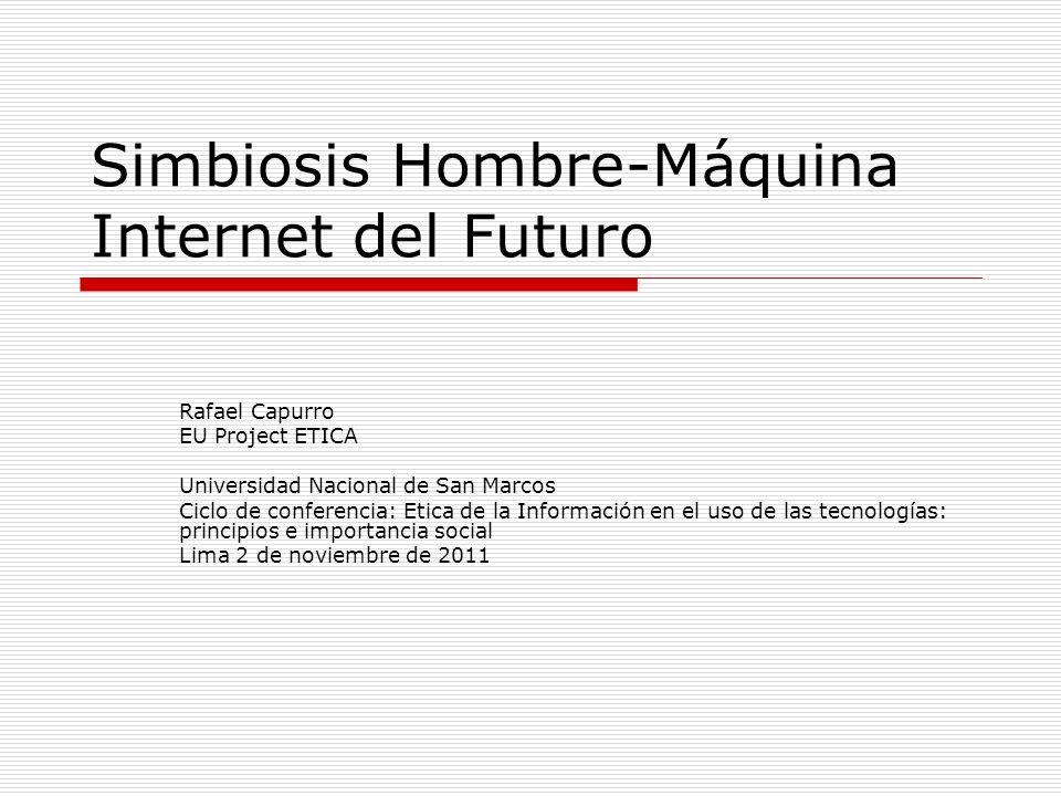Simbiosis Hombre-Máquina Internet del Futuro Rafael Capurro EU Project ETICA Universidad Nacional de San Marcos Ciclo de conferencia: Etica de la Info