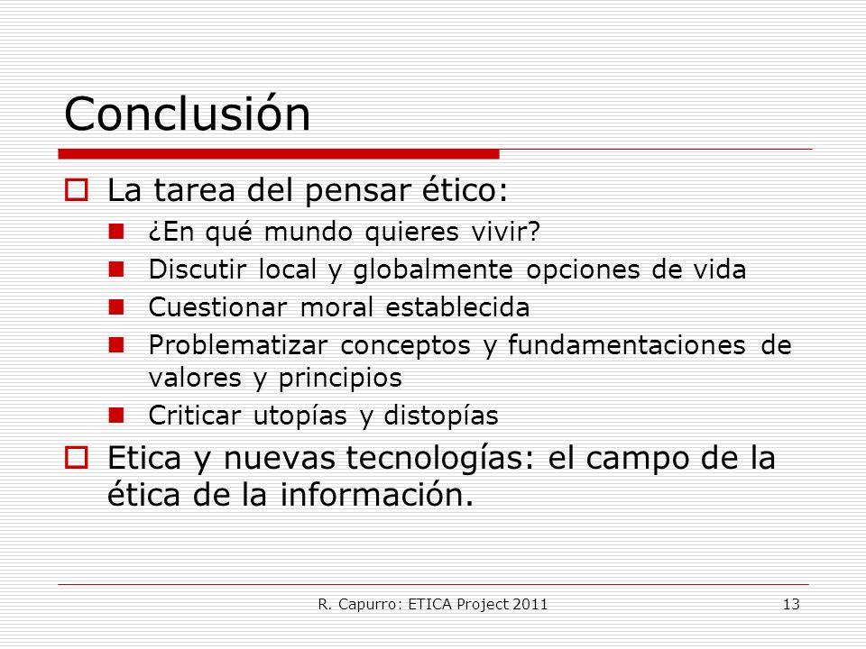 R. Capurro: ETICA Project 201113 Conclusión La tarea del pensar ético: ¿En qué mundo quieres vivir? Discutir local y globalmente opciones de vida Cues