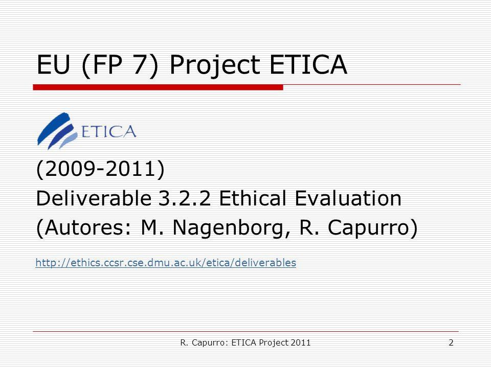 R. Capurro: ETICA Project 20112 EU (FP 7) Project ETICA (2009-2011) Deliverable 3.2.2 Ethical Evaluation (Autores: M. Nagenborg, R. Capurro) http://et