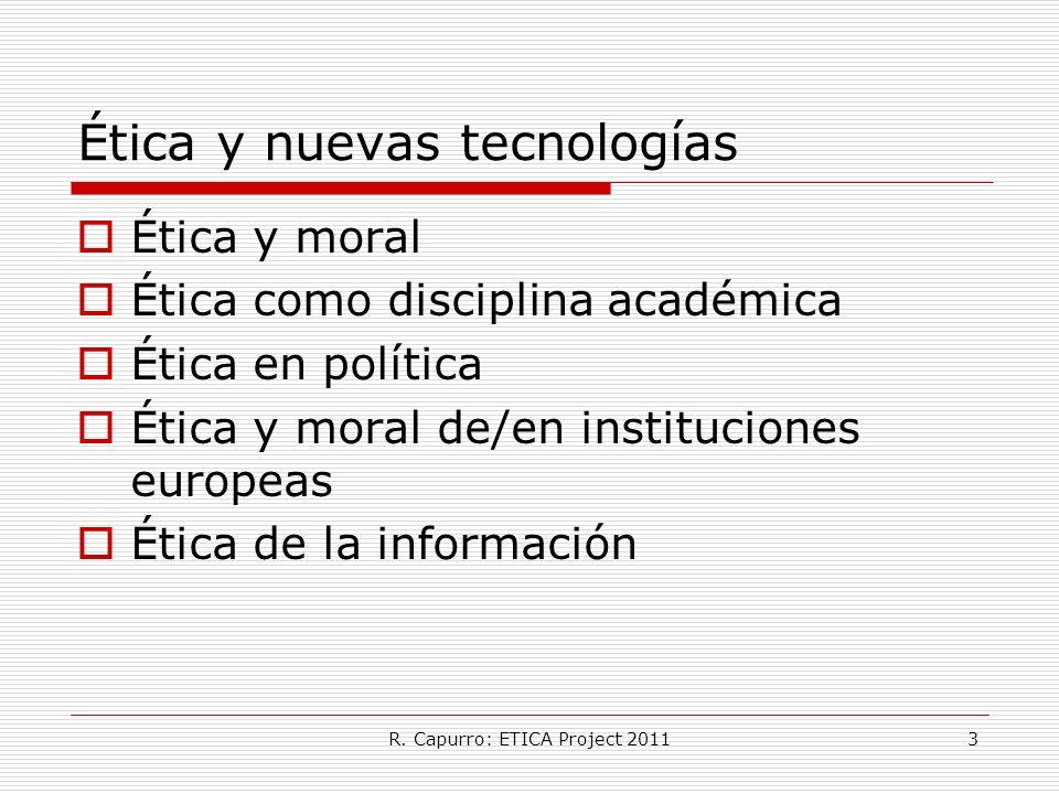 R. Capurro: ETICA Project 20113 Ética y nuevas tecnologías Ética y moral Ética como disciplina académica Ética en política Ética y moral de/en institu