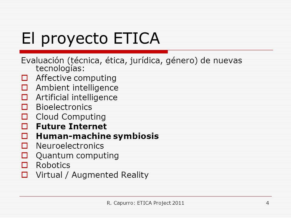 R. Capurro: ETICA Project 20114 El proyecto ETICA Evaluación (técnica, ética, jurídica, género) de nuevas tecnologías: Affective computing Ambient int