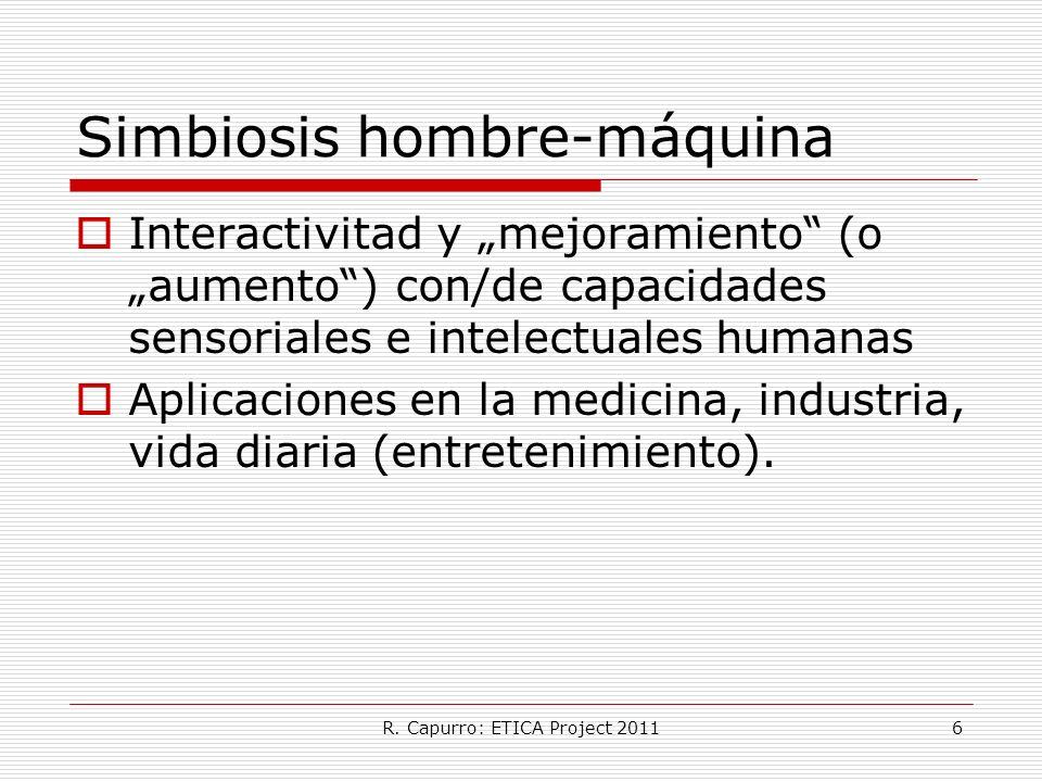 R. Capurro: ETICA Project 20116 Simbiosis hombre-máquina Interactivitad y mejoramiento (o aumento) con/de capacidades sensoriales e intelectuales huma