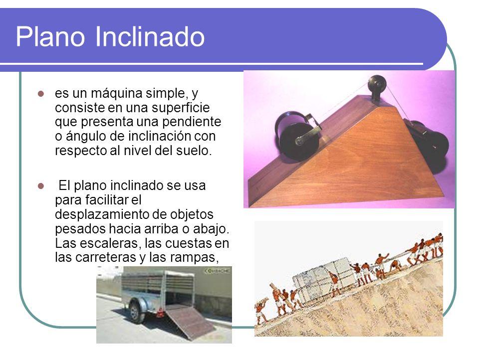 Plano Inclinado es un máquina simple, y consiste en una superficie que presenta una pendiente o ángulo de inclinación con respecto al nivel del suelo.
