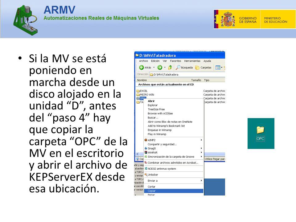 Si la MV se está poniendo en marcha desde un disco alojado en la unidad D, antes del paso 4 hay que copiar la carpeta OPC de la MV en el escritorio y