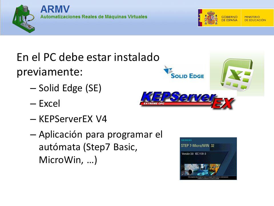 En el PC debe estar instalado previamente: – Solid Edge (SE) – Excel – KEPServerEX V4 – Aplicación para programar el autómata (Step7 Basic, MicroWin,