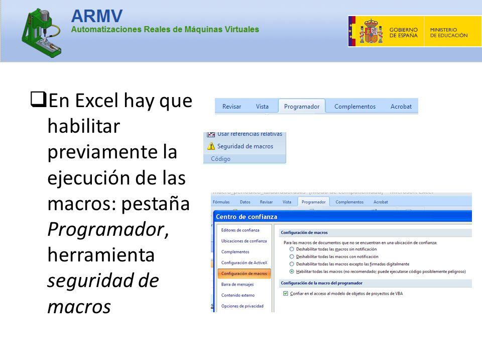 En Excel hay que habilitar previamente la ejecución de las macros: pestaña Programador, herramienta seguridad de macros