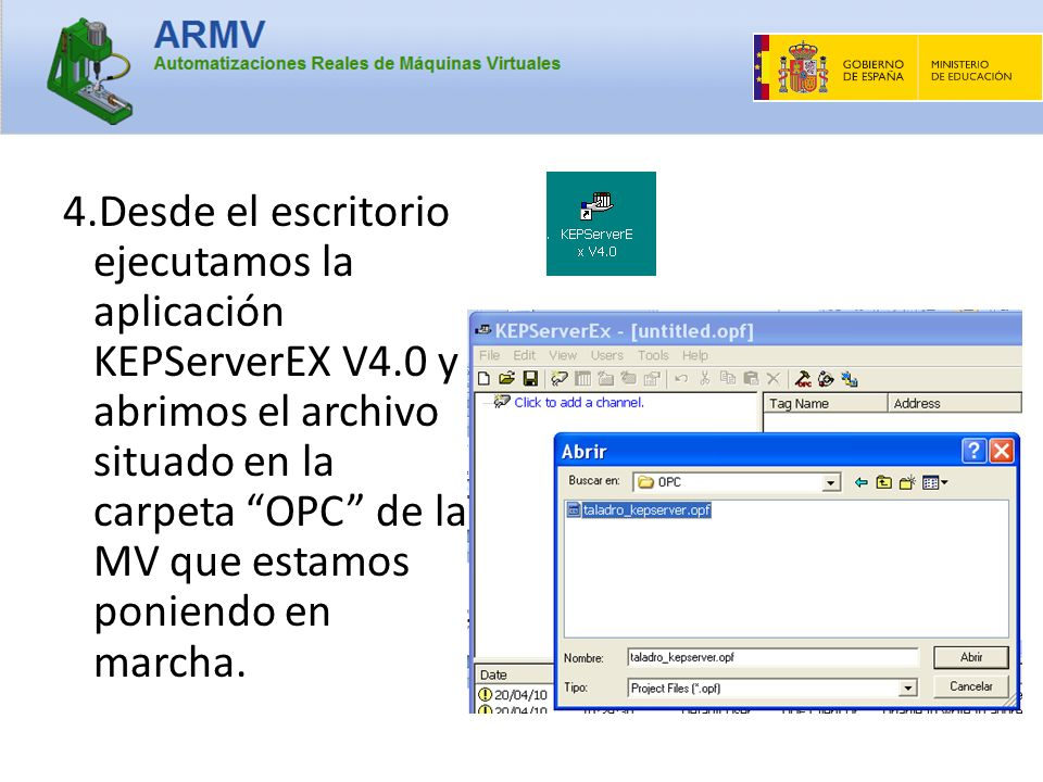 4.Desde el escritorio ejecutamos la aplicación KEPServerEX V4.0 y abrimos el archivo situado en la carpeta OPC de la MV que estamos poniendo en marcha