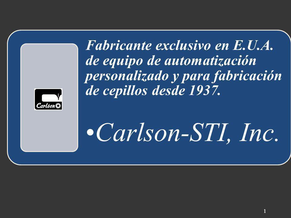 Fabricante exclusivo en E.U.A. de equipo de automatización personalizado y para fabricación de cepillos desde 1937. Carlson-STI, Inc. 1