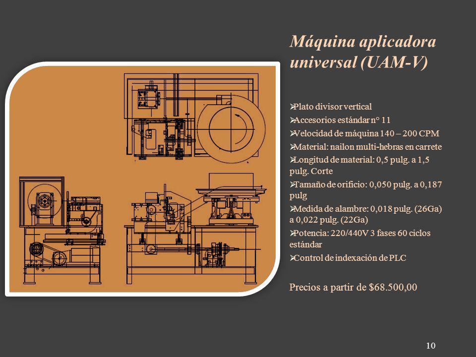Máquina aplicadora universal (UAM-V) Plato divisor vertical Accesorios estándar n° 11 Velocidad de máquina 140 – 200 CPM Material: nailon multi-hebras