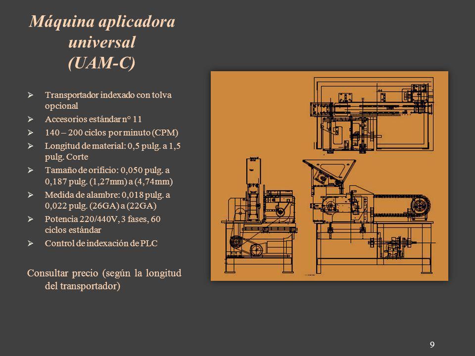 Máquina aplicadora universal (UAM-C) Transportador indexado con tolva opcional Accesorios estándar n° 11 140 – 200 ciclos por minuto (CPM) Longitud de