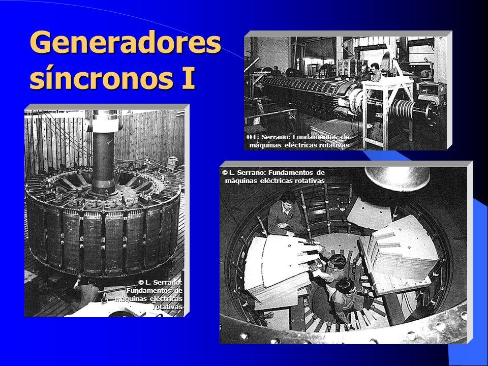 Generadores síncronos I L. Serrano: Fundamentos de máquinas eléctricas rotativas L. Serrano: Fundamentos de máquinas eléctricas rotativas