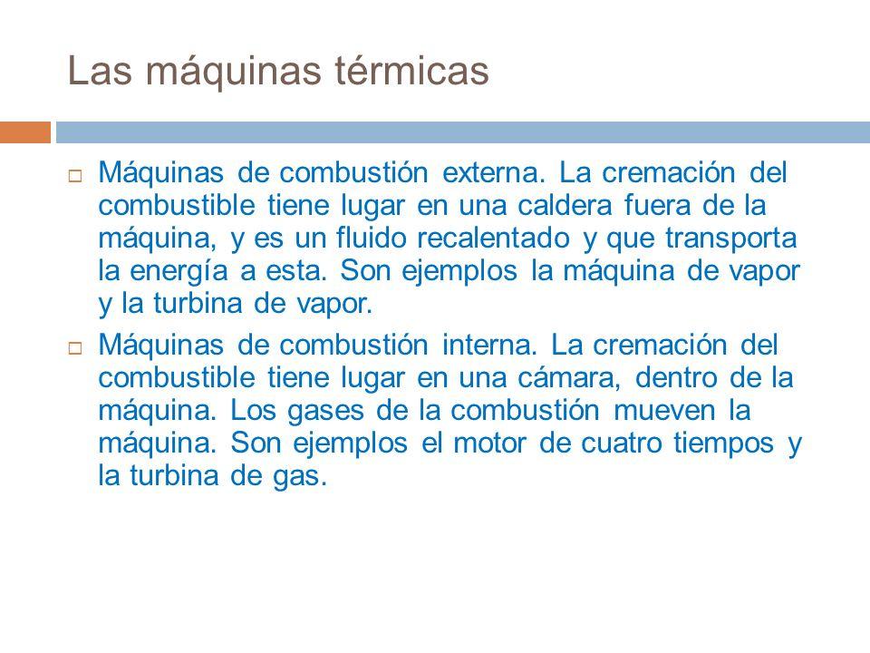 Las máquinas térmicas Máquinas de combustión externa. La cremación del combustible tiene lugar en una caldera fuera de la máquina, y es un fluido reca