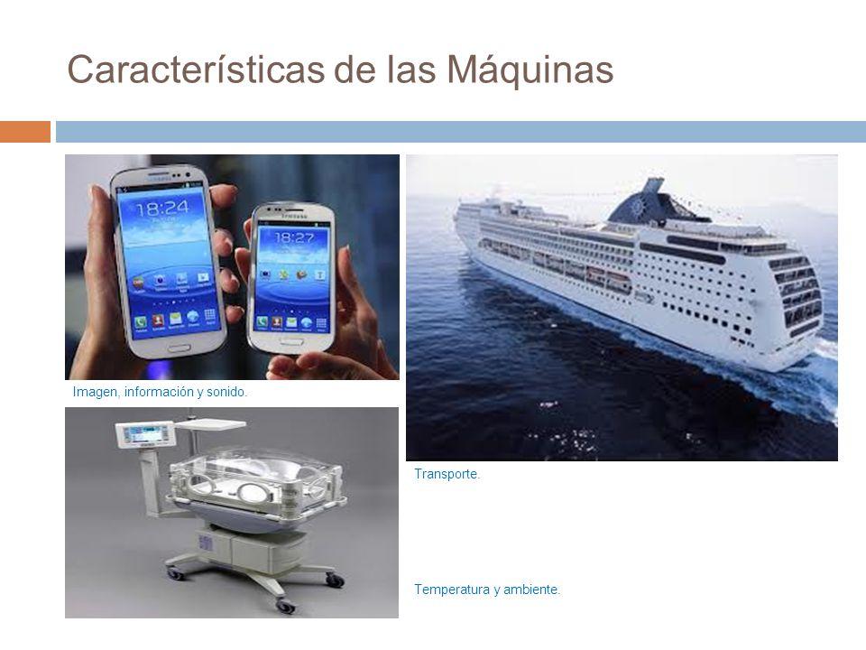 Características de las Máquinas Imagen, información y sonido. Transporte. Temperatura y ambiente.
