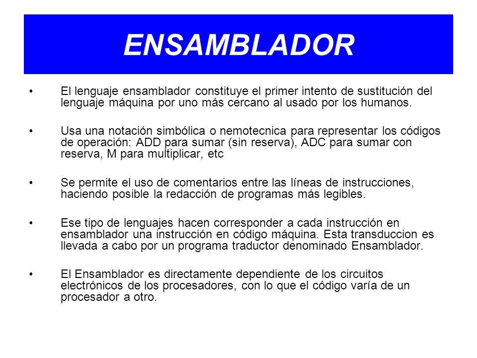 ENSAMBLADOR El lenguaje ensamblador constituye el primer intento de sustitución del lenguaje máquina por uno más cercano al usado por los humanos.