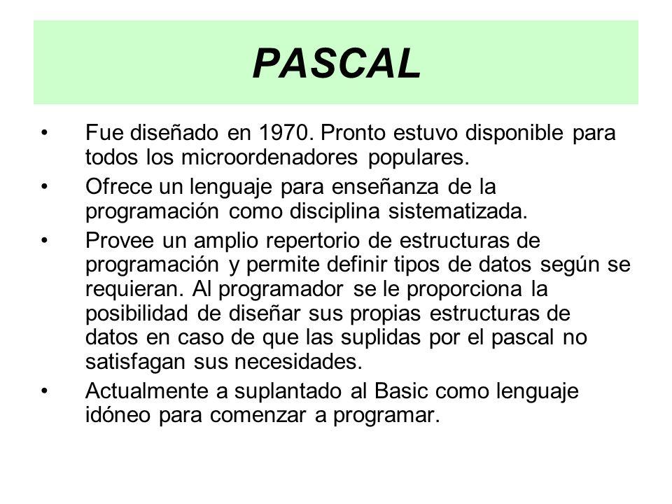 PASCAL Fue diseñado en 1970.Pronto estuvo disponible para todos los microordenadores populares.