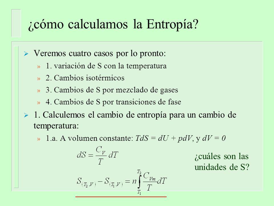 ¿cómo calculamos la Entropía. Veremos cuatro casos por lo pronto: » 1.