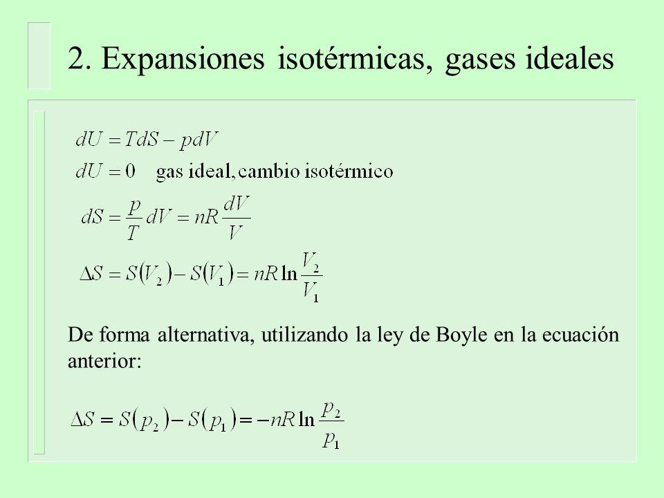2. Expansiones isotérmicas, gases ideales De forma alternativa, utilizando la ley de Boyle en la ecuación anterior: