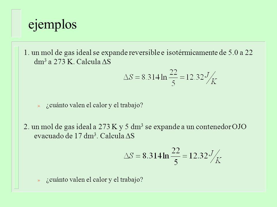 ejemplos 1. un mol de gas ideal se expande reversible e isotérmicamente de 5.0 a 22 dm 3 a 273 K.