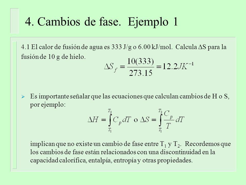 4. Cambios de fase. Ejemplo 1 4.1 El calor de fusión de agua es 333 J/g o 6.00 kJ/mol.