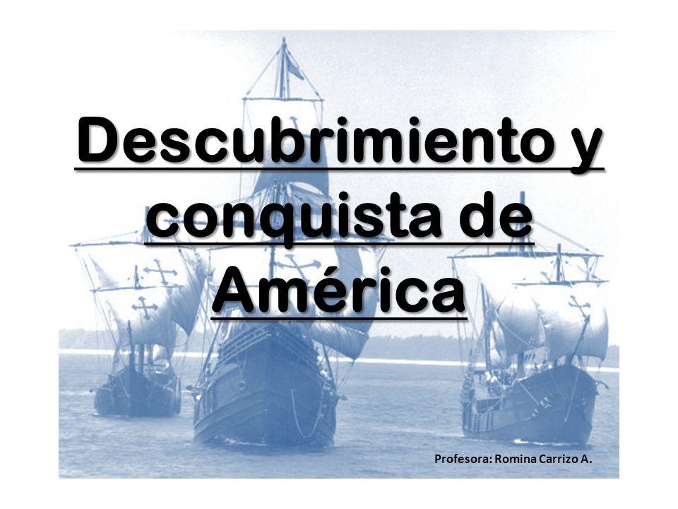 Descubrimiento y conquista de América Profesora: Romina Carrizo A.