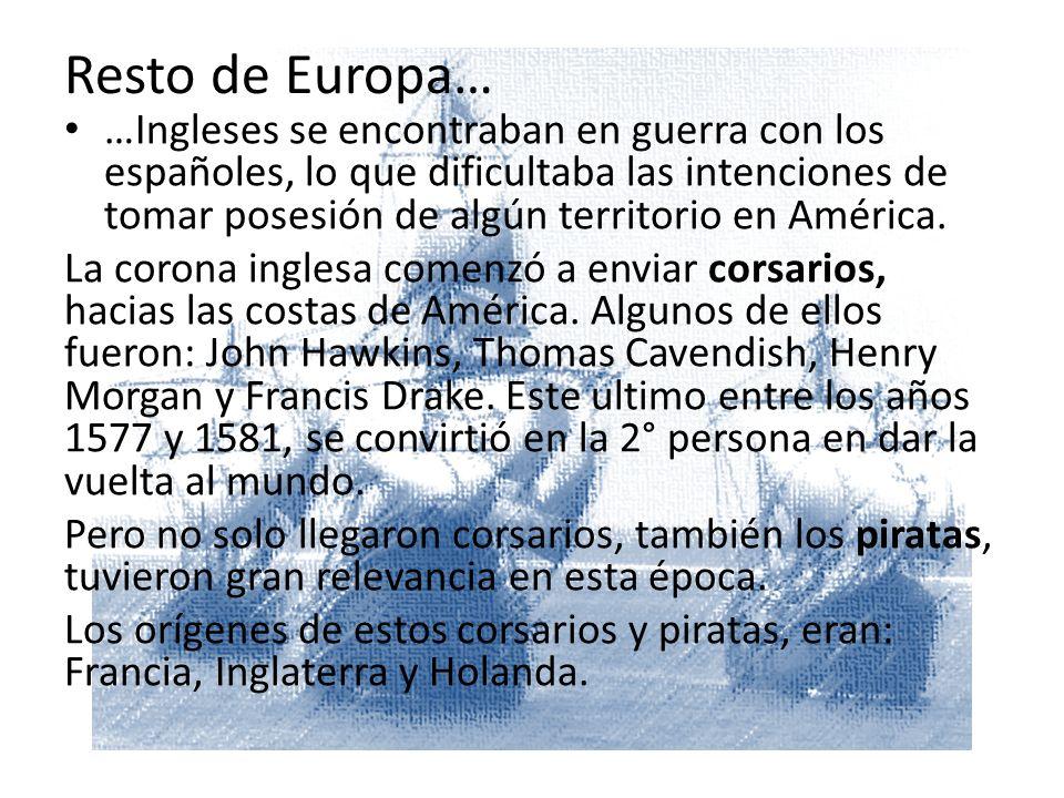 Resto de Europa… …Ingleses se encontraban en guerra con los españoles, lo que dificultaba las intenciones de tomar posesión de algún territorio en América.