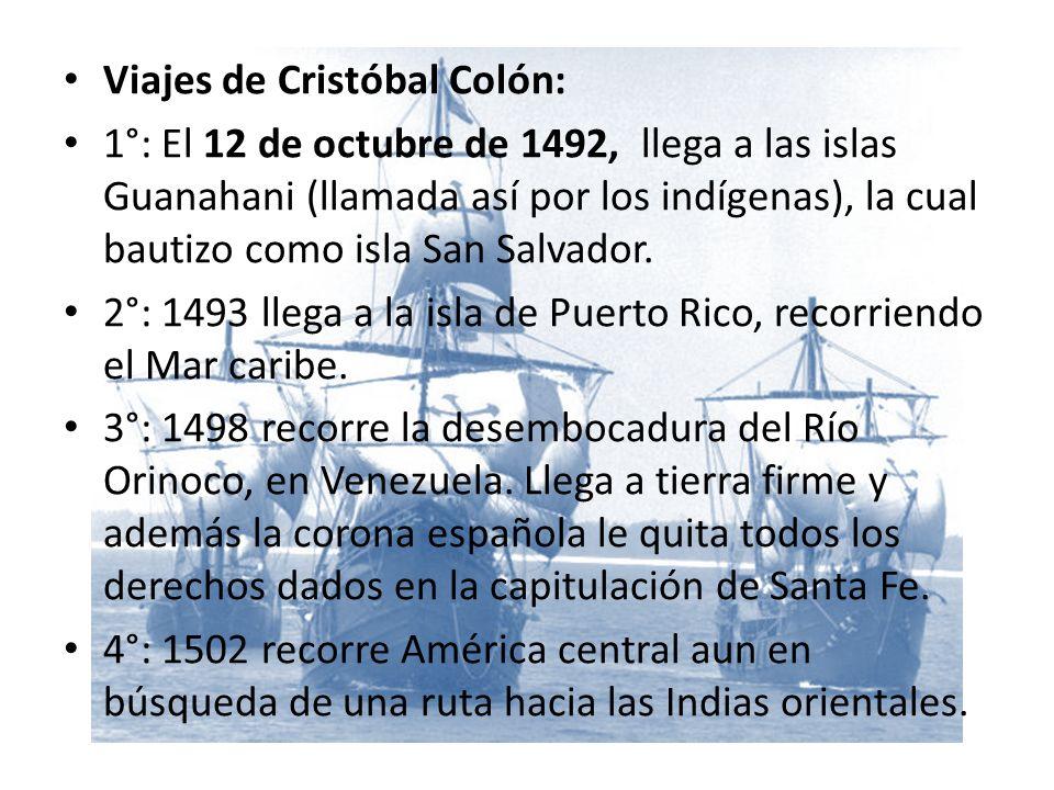 Viajes de Cristóbal Colón: 1°: El 12 de octubre de 1492, llega a las islas Guanahani (llamada así por los indígenas), la cual bautizo como isla San Salvador.