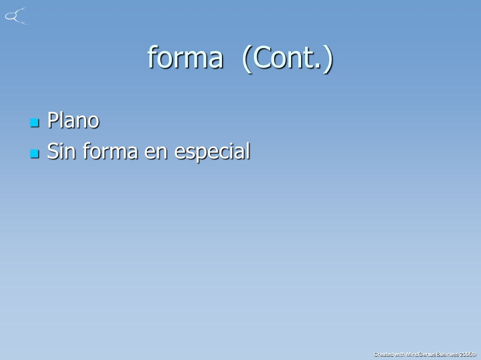 Created with MindGenius Business 2005® forma (Cont.) Plano Plano Sin forma en especial Sin forma en especial