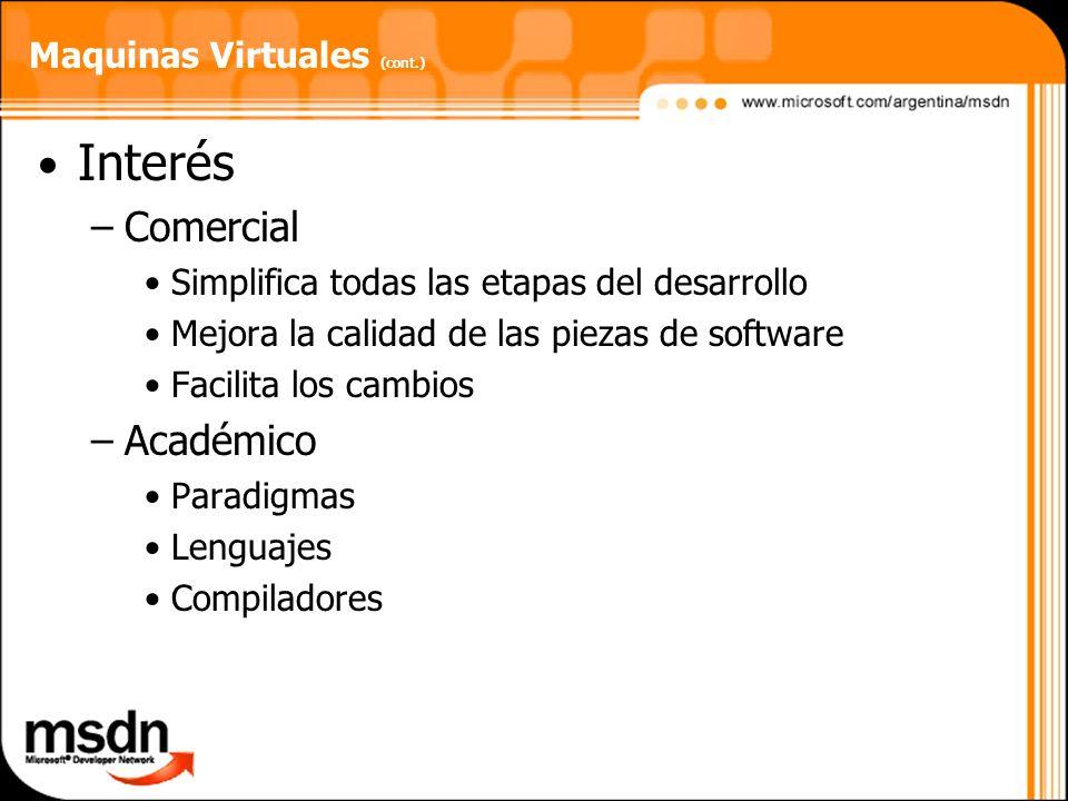 Maquinas Virtuales (cont.) Interés –Comercial Simplifica todas las etapas del desarrollo Mejora la calidad de las piezas de software Facilita los camb