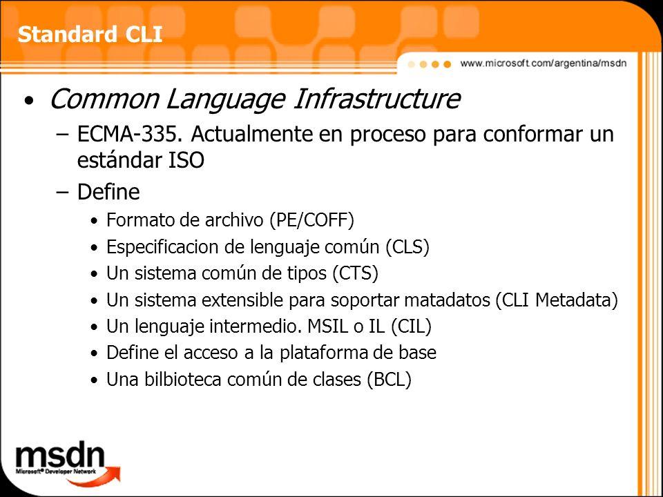 Common Language Infrastructure –ECMA-335. Actualmente en proceso para conformar un estándar ISO –Define Formato de archivo (PE/COFF) Especificacion de