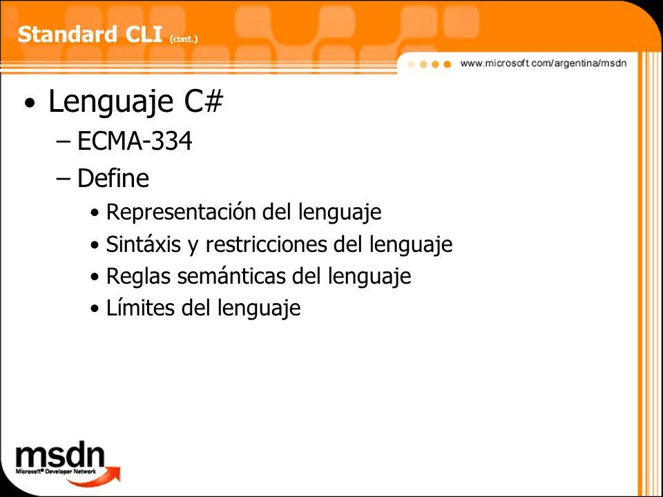 Standard CLI (cont.) Lenguaje C# –ECMA-334 –Define Representación del lenguaje Sintáxis y restricciones del lenguaje Reglas semánticas del lenguaje Lí