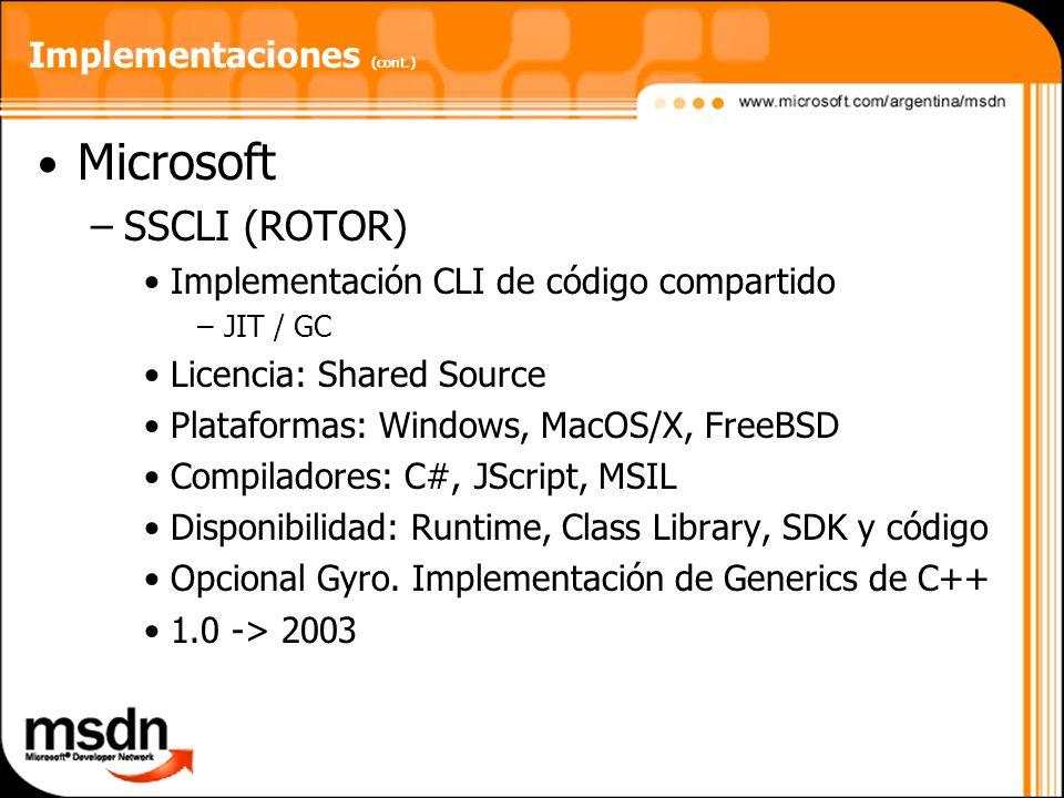 Implementaciones (cont.) Microsoft –SSCLI (ROTOR) Implementación CLI de código compartido –JIT / GC Licencia: Shared Source Plataformas: Windows, MacO