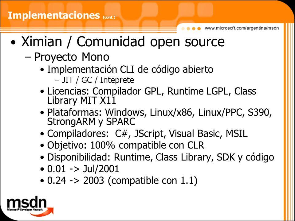 Implementaciones (cont.) Ximian / Comunidad open source –Proyecto Mono Implementación CLI de código abierto –JIT / GC / Inteprete Licencias: Compilado