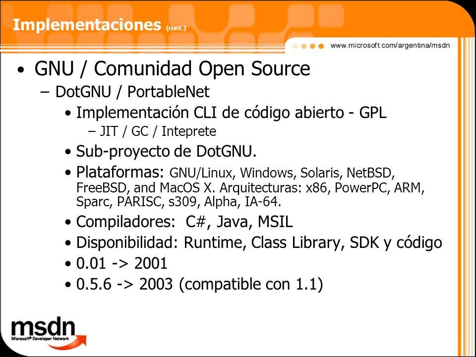 Implementaciones (cont.) GNU / Comunidad Open Source –DotGNU / PortableNet Implementación CLI de código abierto - GPL –JIT / GC / Inteprete Sub-proyec