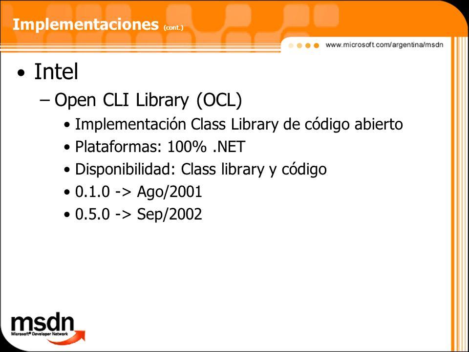 Implementaciones (cont.) Intel –Open CLI Library (OCL) Implementación Class Library de código abierto Plataformas: 100%.NET Disponibilidad: Class libr