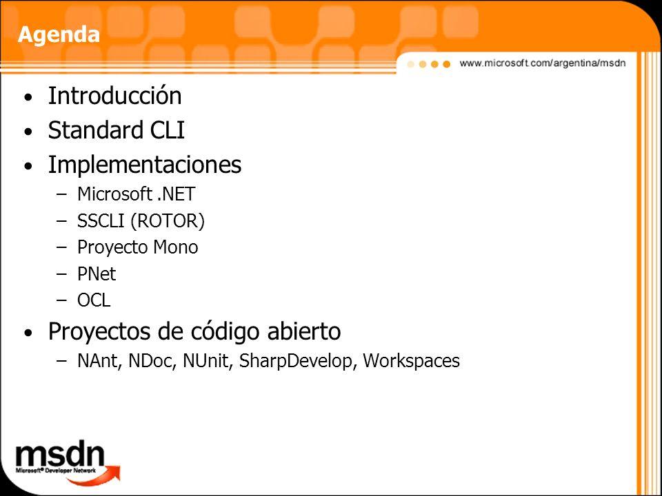 Agenda Introducción Standard CLI Implementaciones –Microsoft.NET –SSCLI (ROTOR) –Proyecto Mono –PNet –OCL Proyectos de código abierto –NAnt, NDoc, NUn