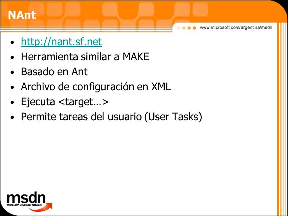 http://nant.sf.net Herramienta similar a MAKE Basado en Ant Archivo de configuración en XML Ejecuta Permite tareas del usuario (User Tasks)