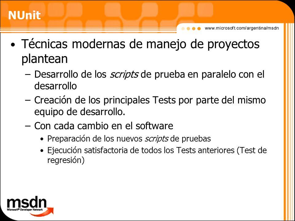 NUnit Técnicas modernas de manejo de proyectos plantean –Desarrollo de los scripts de prueba en paralelo con el desarrollo –Creación de los principale
