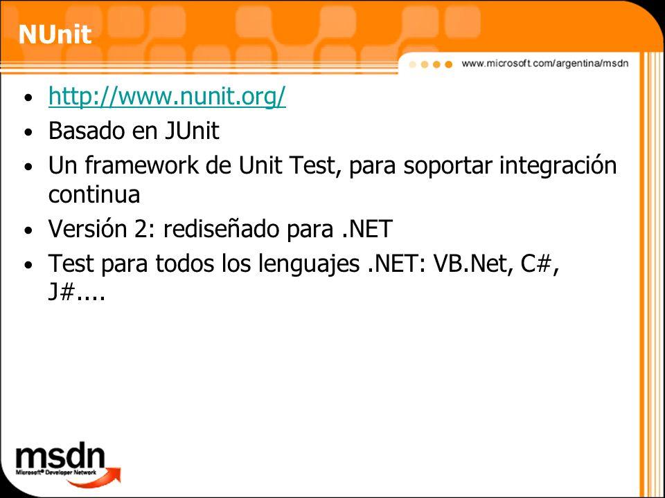 http://www.nunit.org/ Basado en JUnit Un framework de Unit Test, para soportar integración continua Versión 2: rediseñado para.NET Test para todos los