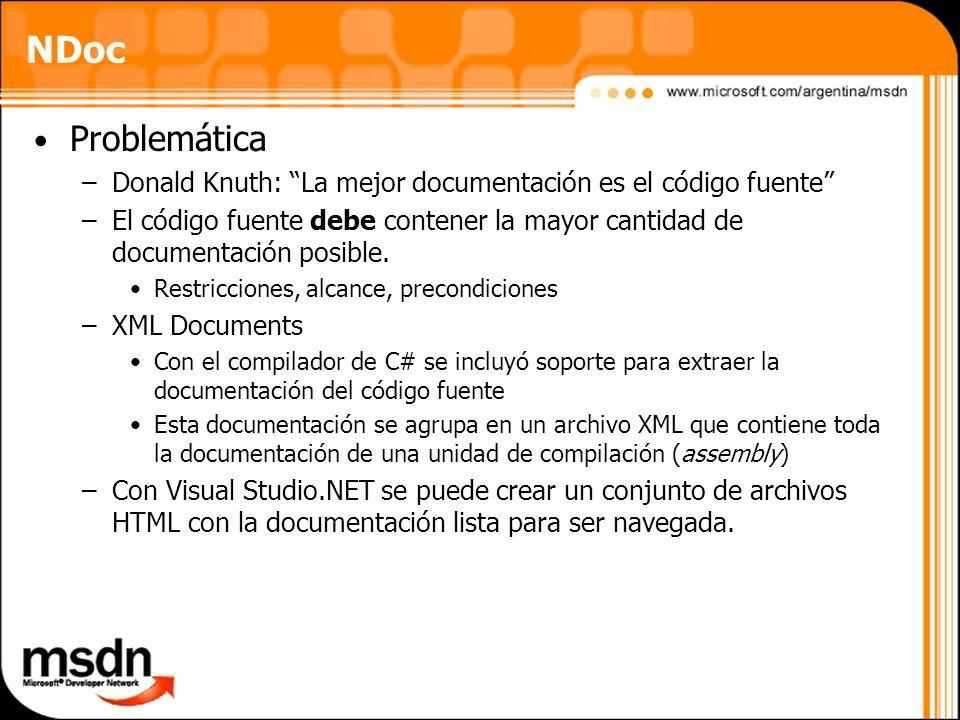 NDoc Problemática –Donald Knuth: La mejor documentación es el código fuente –El código fuente debe contener la mayor cantidad de documentación posible