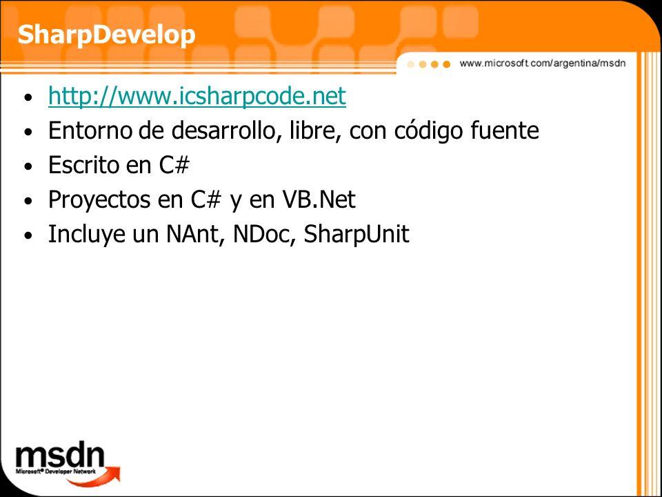 http://www.icsharpcode.net Entorno de desarrollo, libre, con código fuente Escrito en C# Proyectos en C# y en VB.Net Incluye un NAnt, NDoc, SharpUnit
