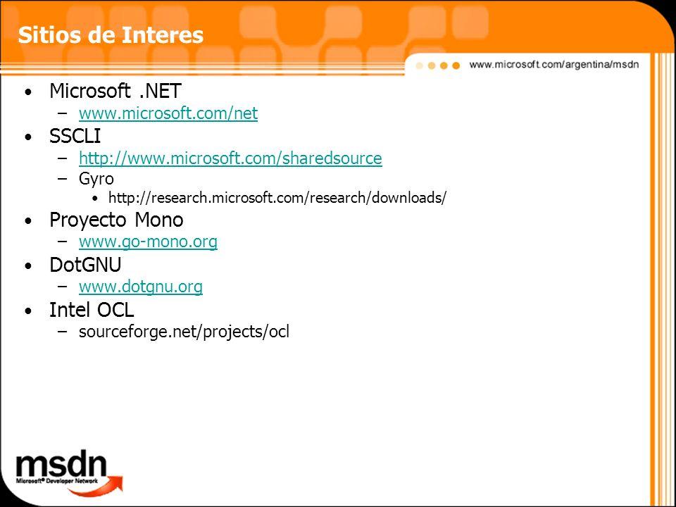 Sitios de Interes Microsoft.NET –www.microsoft.com/netwww.microsoft.com/net SSCLI –http://www.microsoft.com/sharedsourcehttp://www.microsoft.com/share