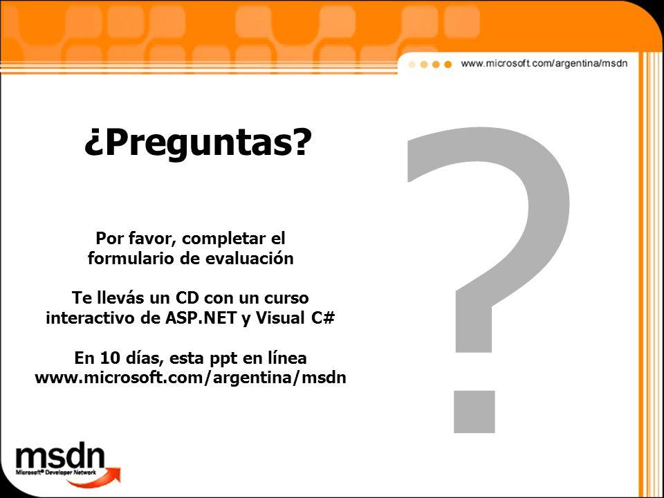 ¿Preguntas? Por favor, completar el formulario de evaluación Te llevás un CD con un curso interactivo de ASP.NET y Visual C# En 10 días, esta ppt en l