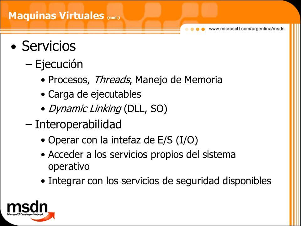 Maquinas Virtuales (cont.) Servicios –Ejecución Procesos, Threads, Manejo de Memoria Carga de ejecutables Dynamic Linking (DLL, SO) –Interoperabilidad
