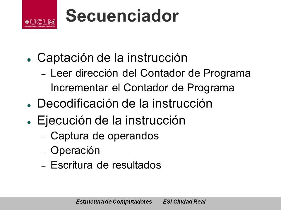 Secuenciador Captación de la instrucción Leer dirección del Contador de Programa Incrementar el Contador de Programa Decodificación de la instrucción